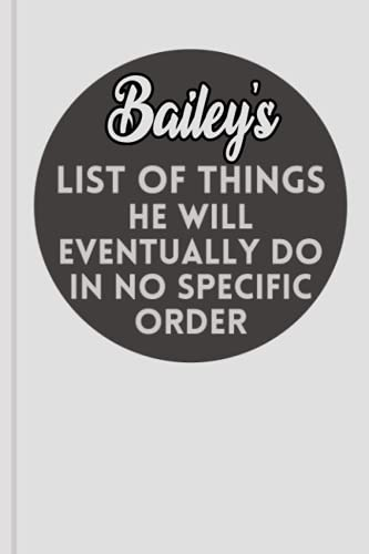 Bailey's List Of Things He Will Eventually Do In No Specific...