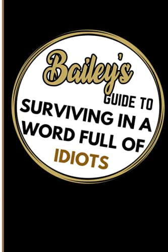 Bailey's Guide To Surviving In A Word Full Of Idiots:...