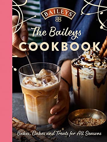 The Baileys Cookbook: Bakes, Cakes and Treats for All...